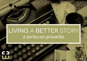 Proverbs - Living a better story