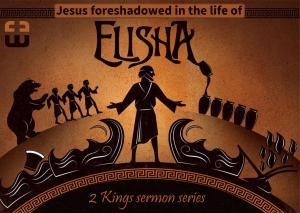 2 Kings - Jesus foreshadowed - Elisha
